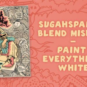 Sugahspank & Blend Mishkin Paint Everything White